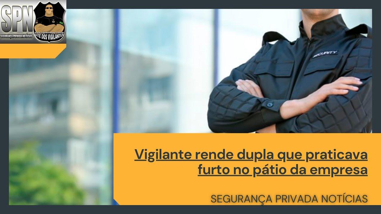 SPN – Vigilante rende dupla que praticava furto em patio de empresa.