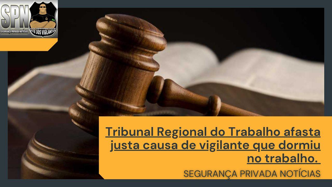 SPN – Tribunal Regional do Trabalho afasta justa causa de vigilante que dormiu no trabalho.