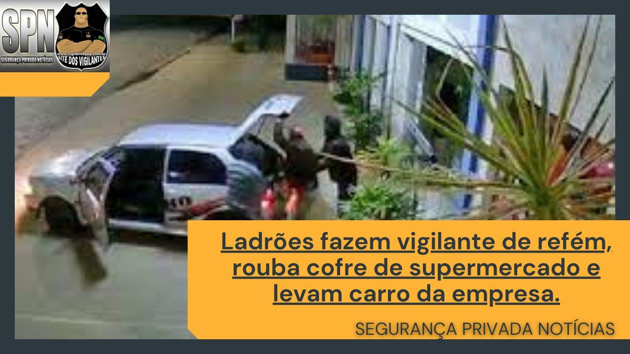 SPN – Ladrões fazem vigilante de refém, rouba cofre de supermercado e levam carro da empresa