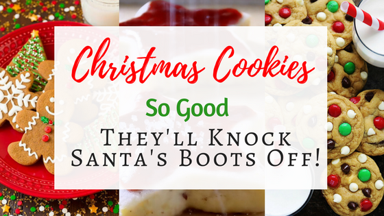 Christmas Cookies So Good They'll Knock Santa's Boots Off