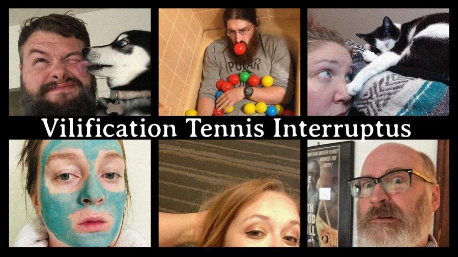 Vilification Tennis Interruptus