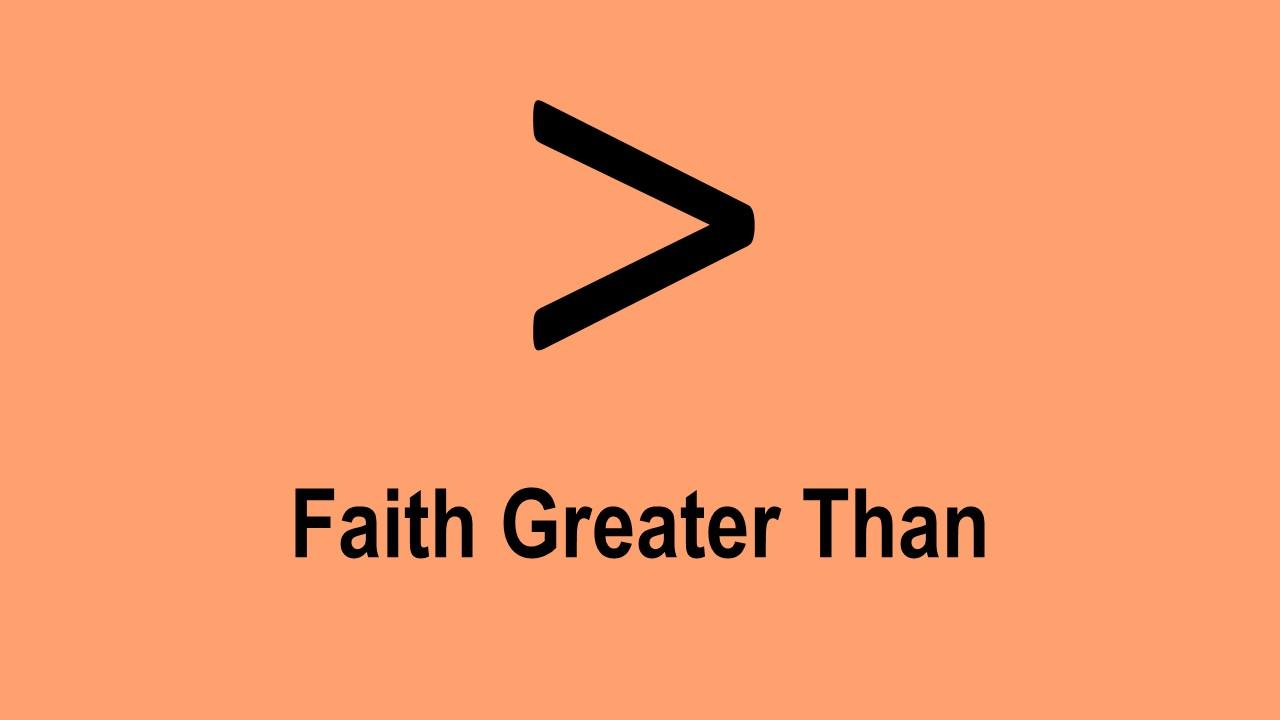 Faith Greater Than – Part 1