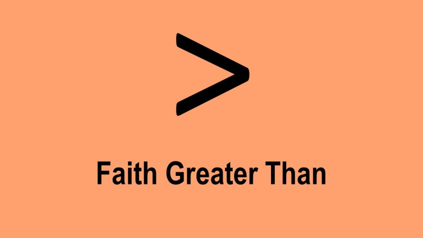 Faith Greater Than – Part 4