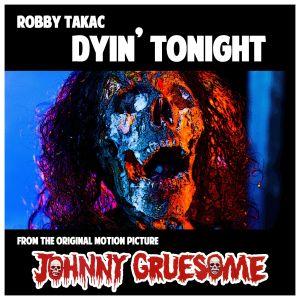 Robby Takac Dyin Tonight, Jonny Gruesome