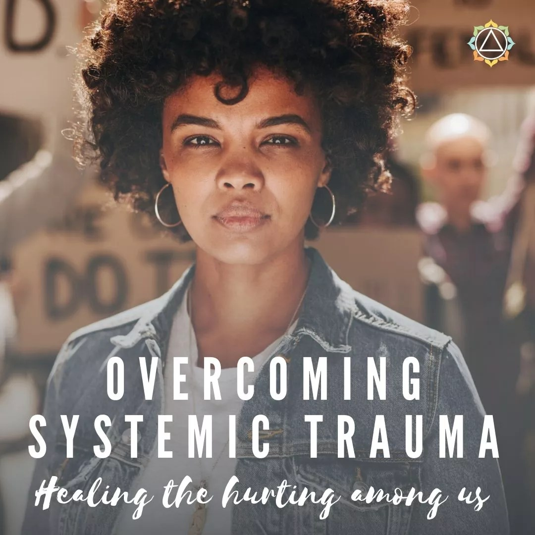 Overcoming Systemic Trauma: Healing the Hurting Among Us | Villa Kali Ma