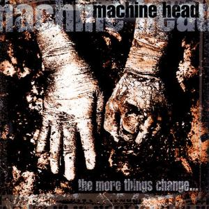 machine head the more things change critica