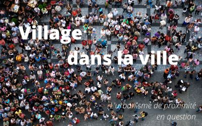 Un village dans la ville, l'urbanisme de proximité en question