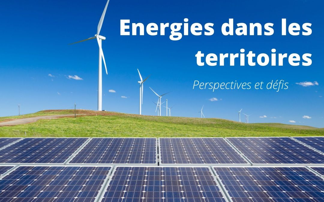 Les énergies dans les territoires, perspectives et défis