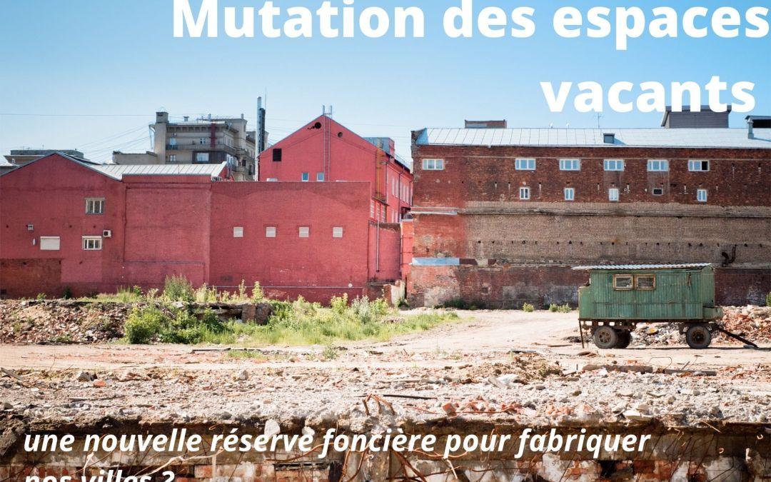 """Mutation des """"espaces vacants"""", une nouvelle réserve foncière pour fabriquer nos villes ?"""