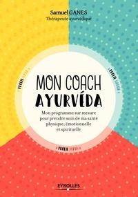 Mon coach ayurvéda - Mon programme sur mesure pour prendre soin de ma santé physique, émotionnelle et spirituelle (Broché) - Samuel Ganes