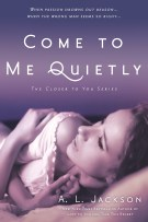 Review: Come To Me Quietly (#1, Closer To You) by A.L. Jackson