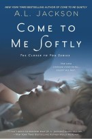 Review: Come to Me Softly (#2, Closer to You) by A.L. Jackson