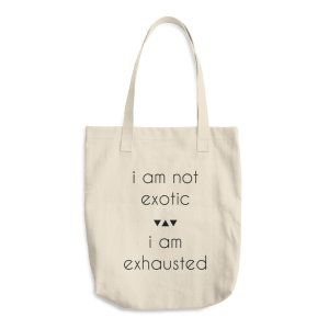 I Am Not Exotic I Am Exhausted Cotton Tote Bag