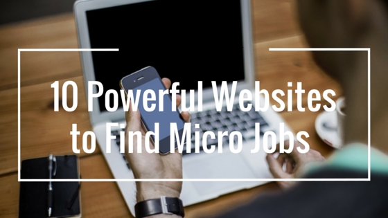 10 Powerful websites that are Proven to Get Micro jobs