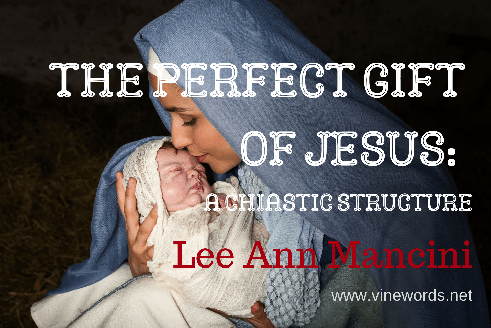 Contributor Lee Ann Mancini: The Perfect Gift of Jesus: A Chiastic Structure