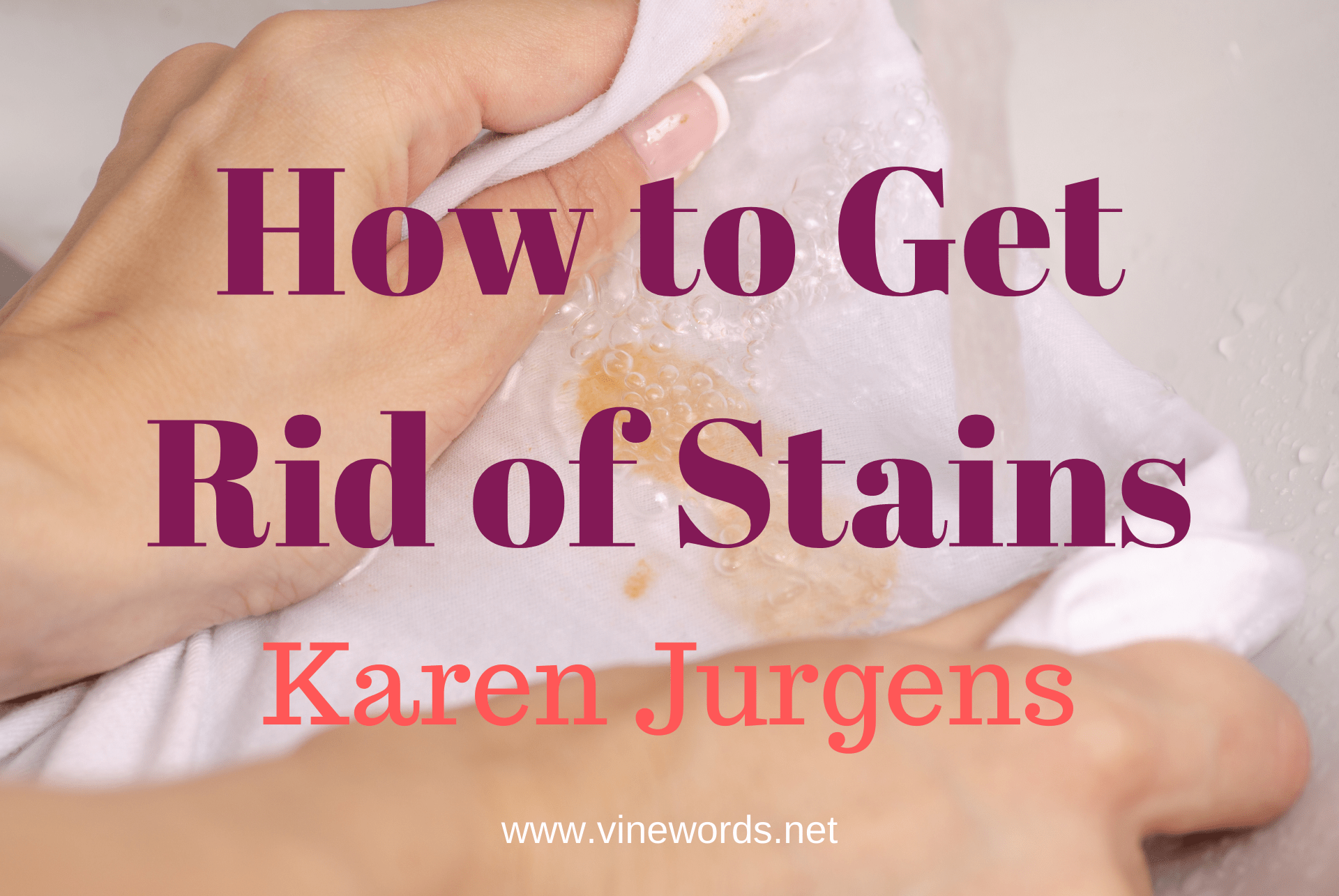Karen Jurgens: How to Get Rid of Stains