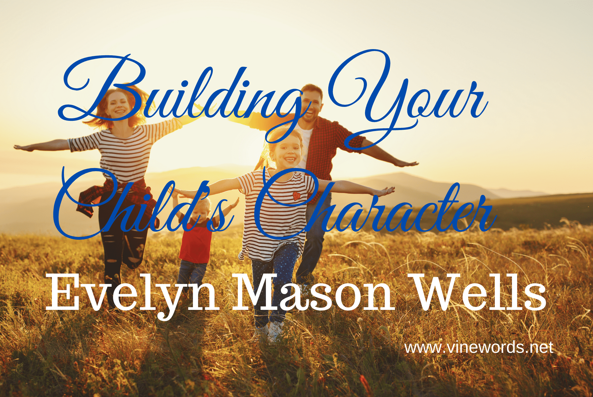 Evelyn Mason Wells: Building Your Child's Character