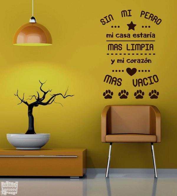 Vinilo decorativo, sin mi perro mi casa estaría mas limpia y mi corazón mas vacio