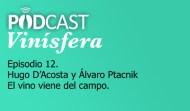 Podcast Vinísfera 12: Hugo D'Acosta y Álvaro Ptacnik – El vino es un producto del campo