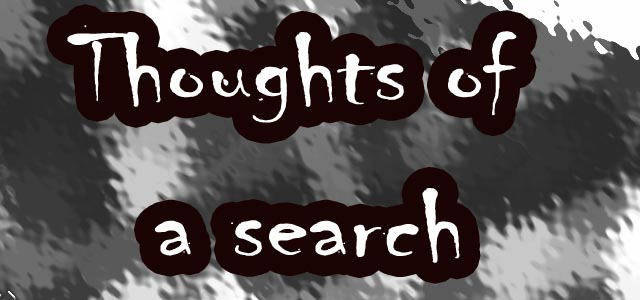 Thoughts of a search