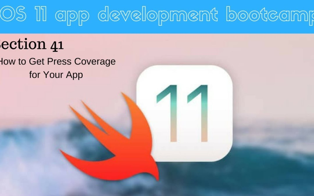 iOS 11 app development bootcamp (297 Final Tips on Getting Press)