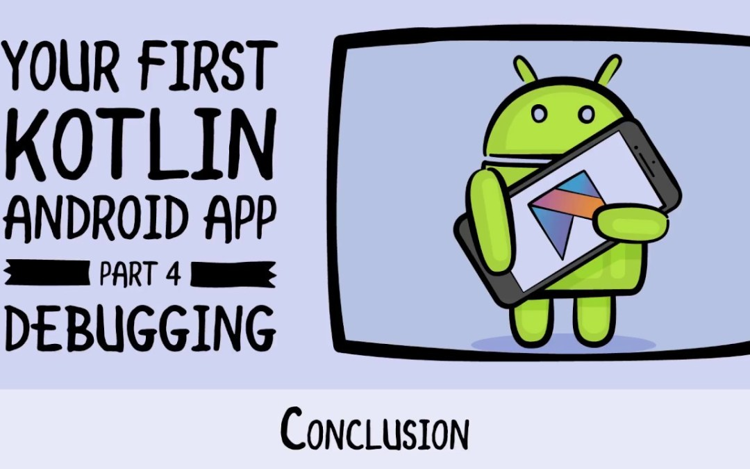 Debugging Conclusion – Beginning Android Development – Your First Kotlin Android App