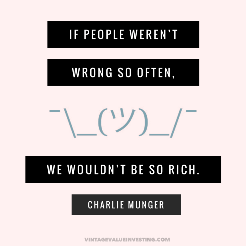 If people weren't wrong so often, we wouldn't be so rich. - Charlie Munger Quotes - Vintage Value Investing
