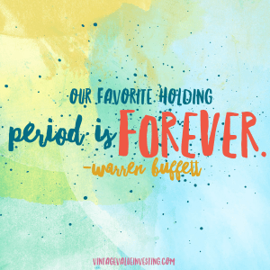 Our favorite holding period is forever. – Warren Buffett Quotes – Vintage Value Investing