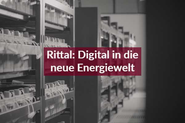 Rittal: Digital in die neue Energiewelt