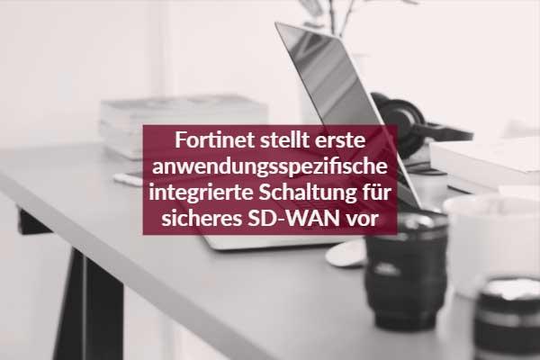 Fortinet stellt erste anwendungsspezifische integrierte Schaltung für SD-WAN vor