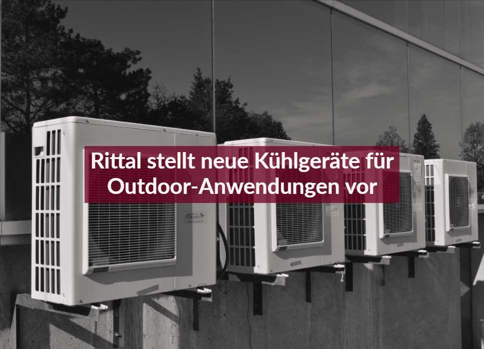 Rittal stellt neue Kühlgeräte für Outdoor-Anwendungen vor