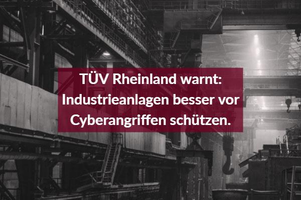 TÜV Rheinland warnt: Industrieanlagen besser vor Cyberangriffen schützen