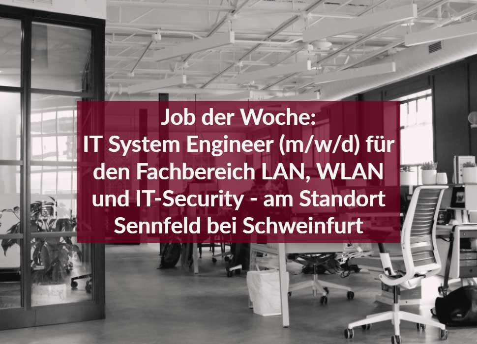 Job der Woche: IT System Engineer (m/w/d) für den Fachbereich LAN, WLAN und IT-Security - am Standort Sennfeld bei Schweinfurt