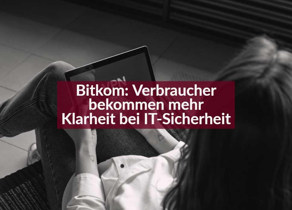 Bitkom: Verbraucher bekommen mehr Klarheit bei IT-Sicherheit