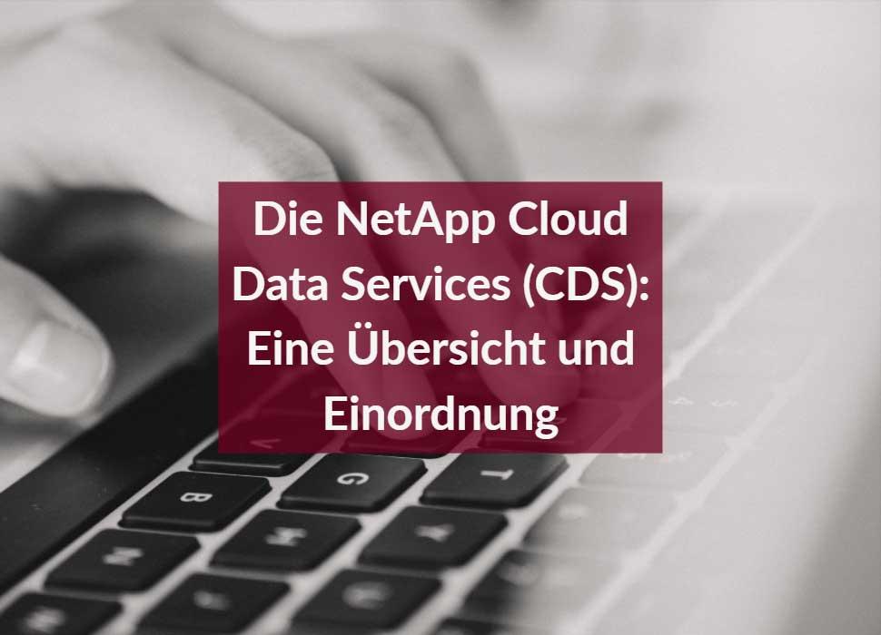 Die NetApp Cloud Data Services (CDS): Eine Übersicht und Einordnung