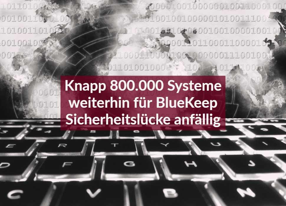 Knapp 800.000 Systeme weiterhin für BlueKeep Sicherheitslücke anfällig