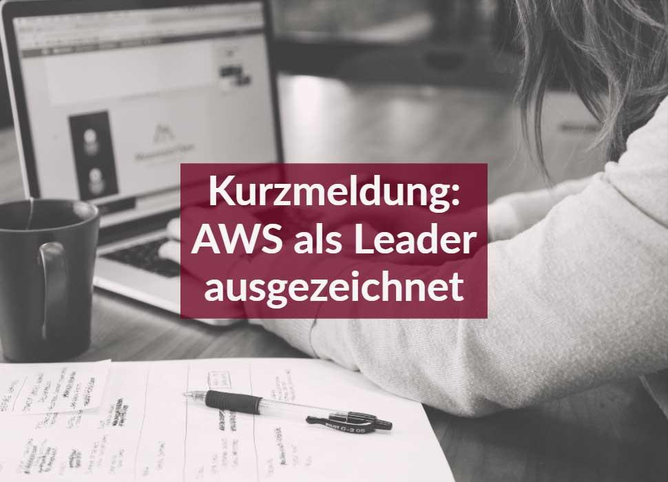 Kurzmeldung: AWS als Leader ausgezeichnet
