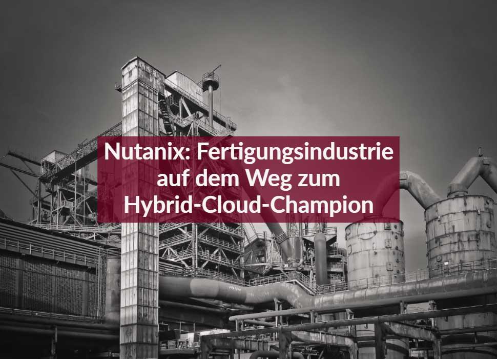 Nutanix: Fertigungsindustrie auf dem Weg zum Hybrid-Cloud-Champion