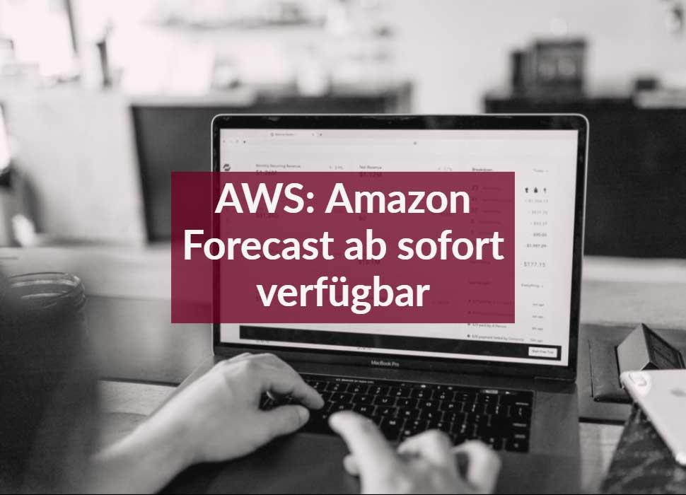 AWS: Amazon Forecast ab sofort verfügbar