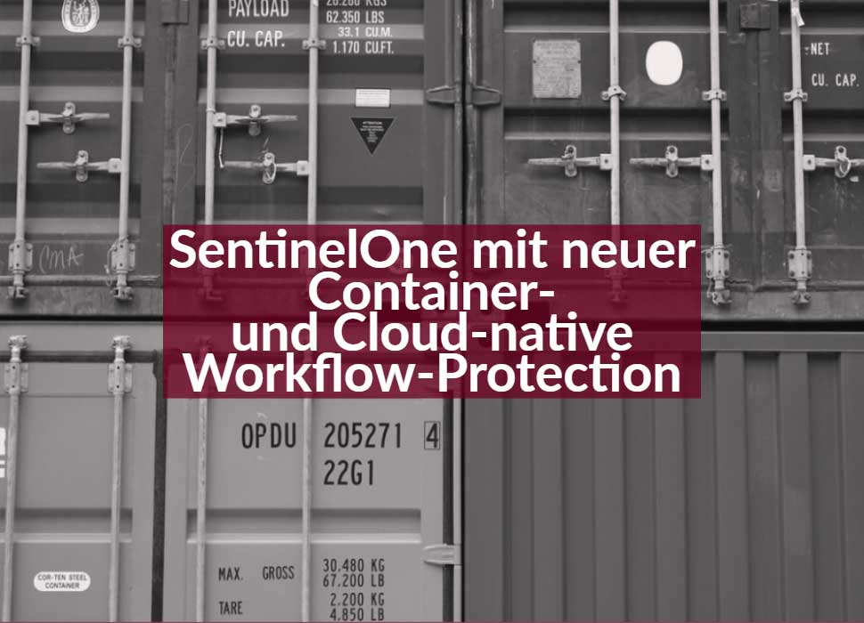 SentinelOne mit neuer Container- und Cloud-native Workflow-Protection