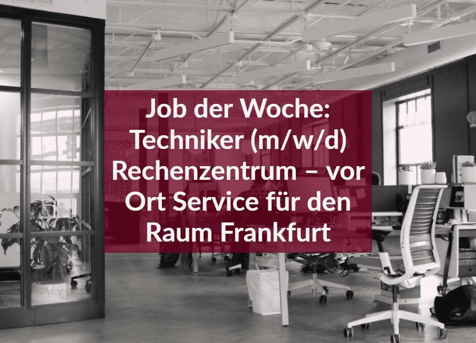 Job der Woche: Techniker (m/w/d) Rechenzentrum – vor Ort Service für den Raum Frankfurt