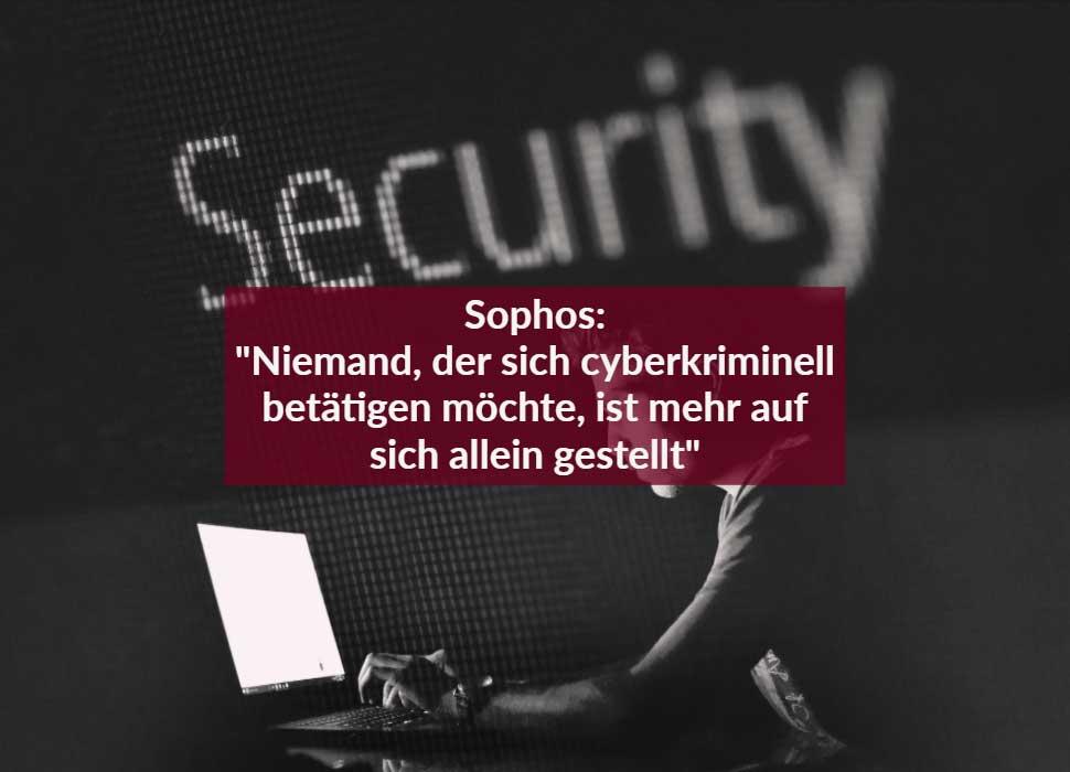 """Sophos:""""Niemand, der sich cyberkriminell betätigen möchte, ist mehr auf sich allein gestellt"""""""