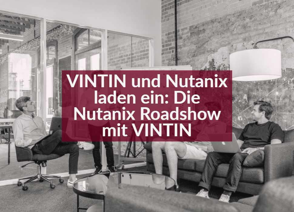 VINTIN und Nutanix laden ein: Die Nutanix Roadshow mit VINTIN