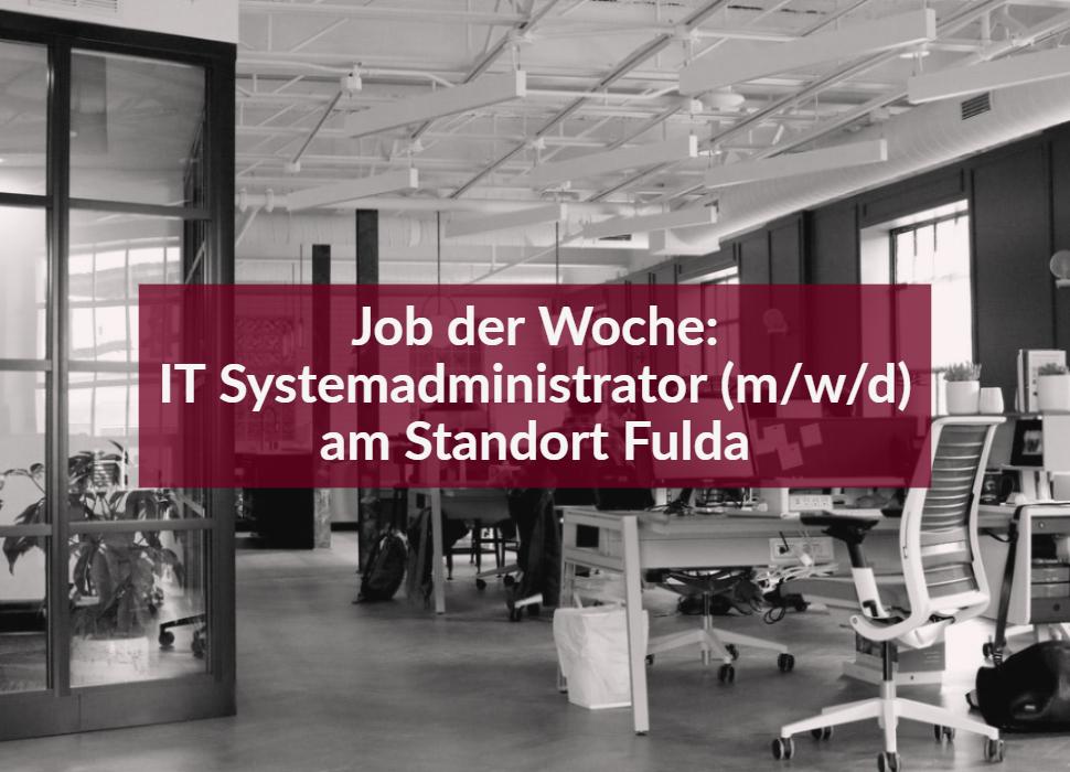 Job der Woche: IT Systemadministrator (m/w/d) - am Standort Fulda