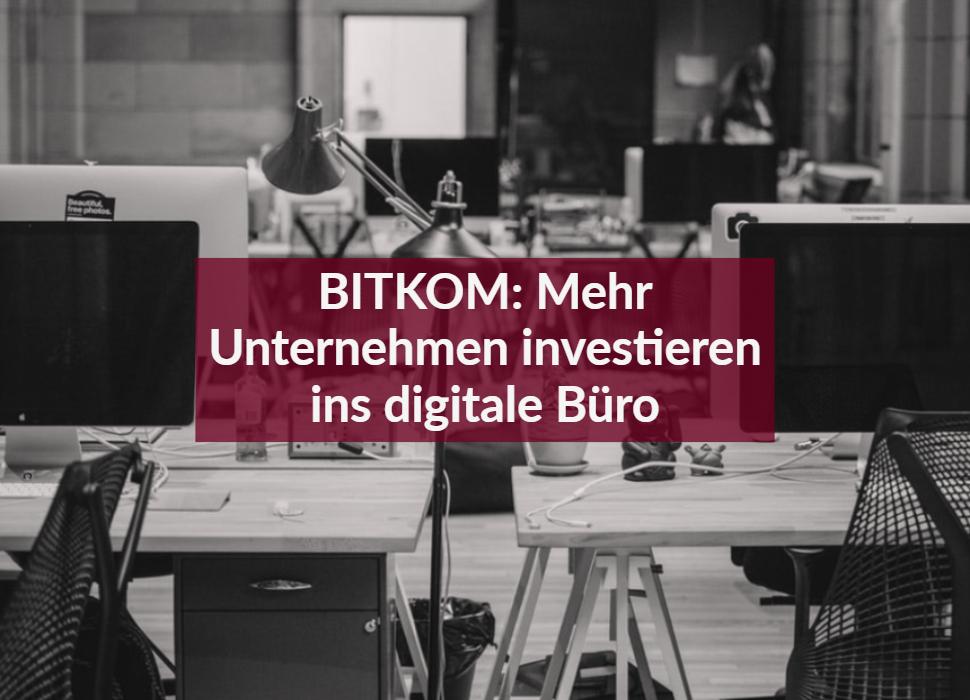 BITKOM: Mehr Unternehmen investieren ins digitale Büro