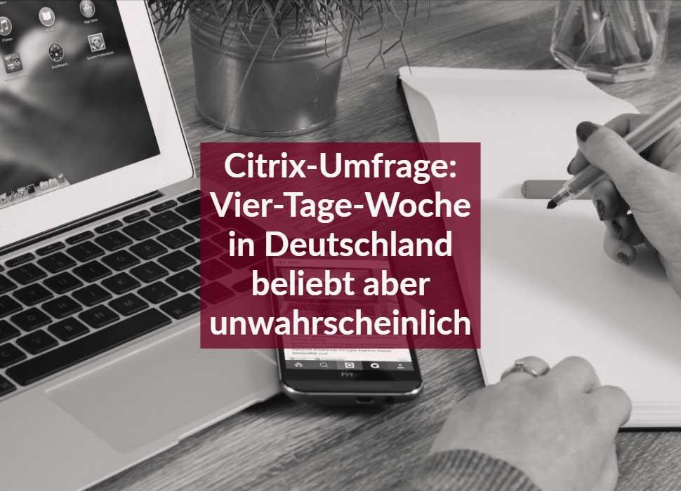 Citrix-Umfrage: Vier-Tage-Woche in Deutschland beliebt aber unwahrscheinlich