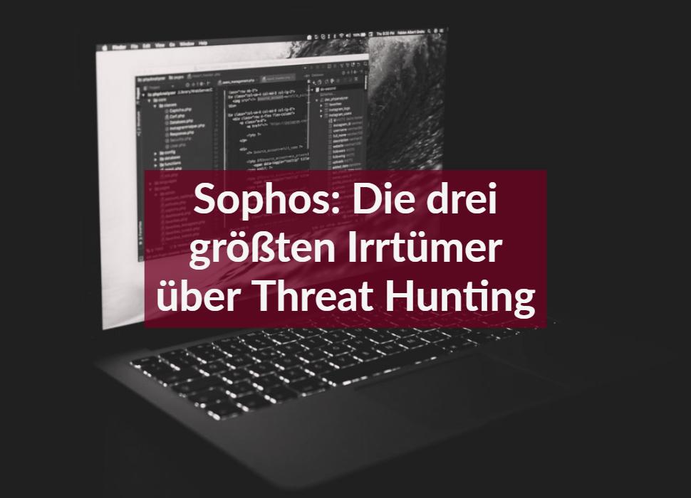 Sophos: Die drei größten Irrtümer über Threat Hunting