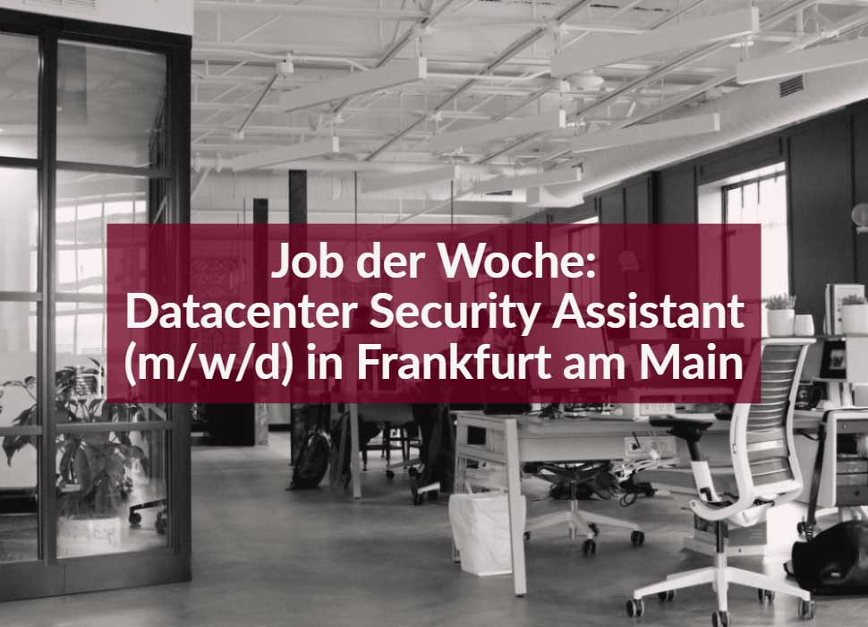 Job der Woche: Datacenter Security Assistant (m/w/d) in Frankfurt am Main