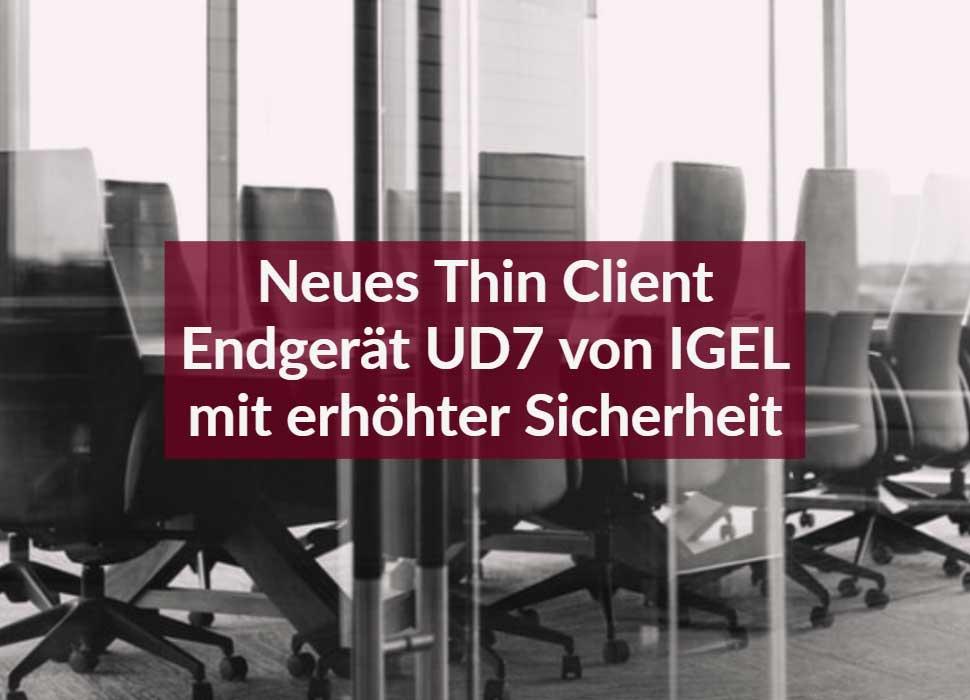 Neues Thin Client Endgerät UD7 von IGEL mit erhöhter Sicherheit