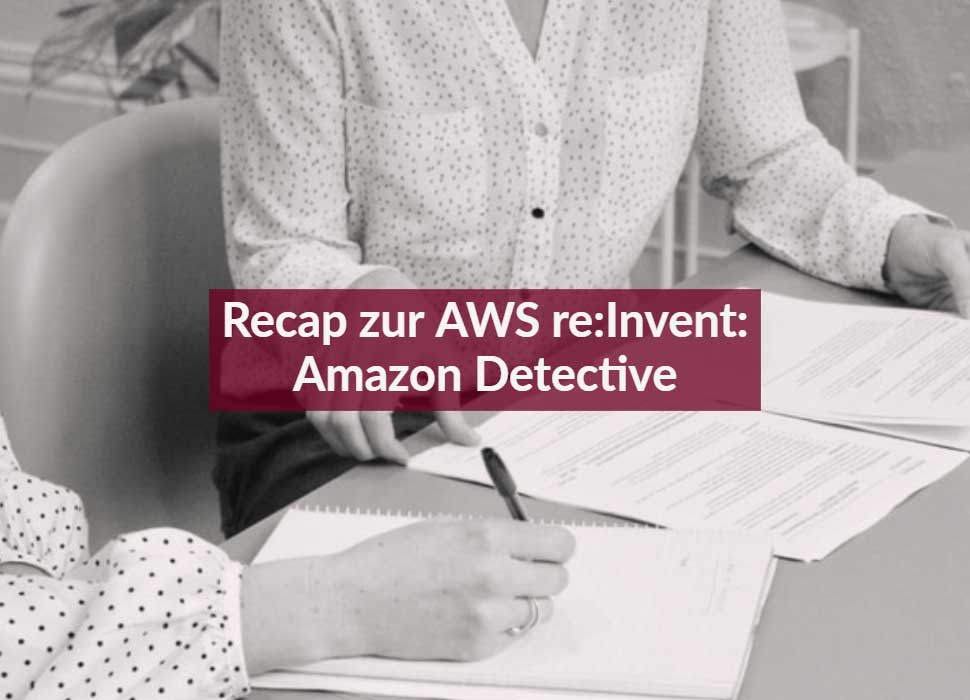 Recap zur AWS re:invent: Amazon Detective